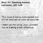 This issue is being investigated and will be resolved as soon as possible  Thank you for using Love Leicester. You're making a real difference.  -301 Gooding Avenue, Leicester, LE3 1JW