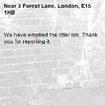We have emptied the litter bin. Thank you for reporting it.-3 Forest Lane, London, E15 1HB