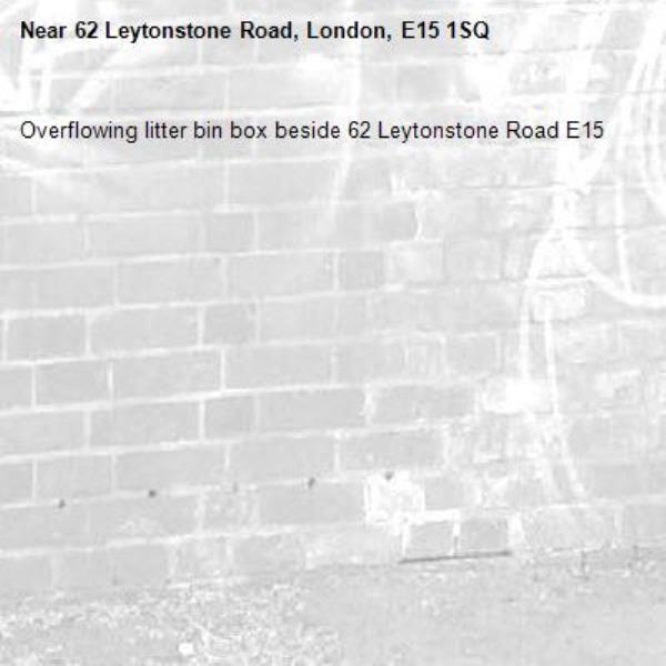 Overflowing litter bin box beside 62 Leytonstone Road E15-62 Leytonstone Road, London, E15 1SQ