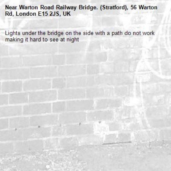 Lights under the bridge on the side with a path do not work making it hard to see at night -Warton Road Railway Bridge. (Stratford), 56 Warton Rd, London E15 2JS, UK