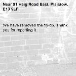 We have removed the fly-tip. Thank you for reporting it.-91 Haig Road East, Plaistow, E13 9LP