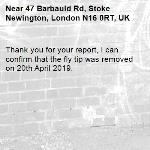 Thank you for your report, I can confirm that the fly tip was removed on 20th April 2019.-47 Barbauld Rd, Stoke Newington, London N16 0RT, UK