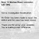 We've investigated the situation.  An Order has been made to repair the defect and the case has been closed.  Thank you for using Love Leicester. You're making a real difference.-16 Marlow Road, Leicester, LE3 2BQ