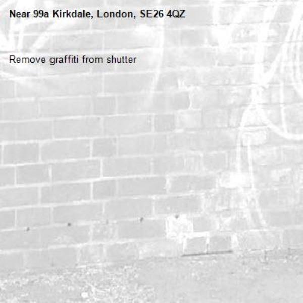 Remove graffiti from shutter-99a Kirkdale, London, SE26 4QZ