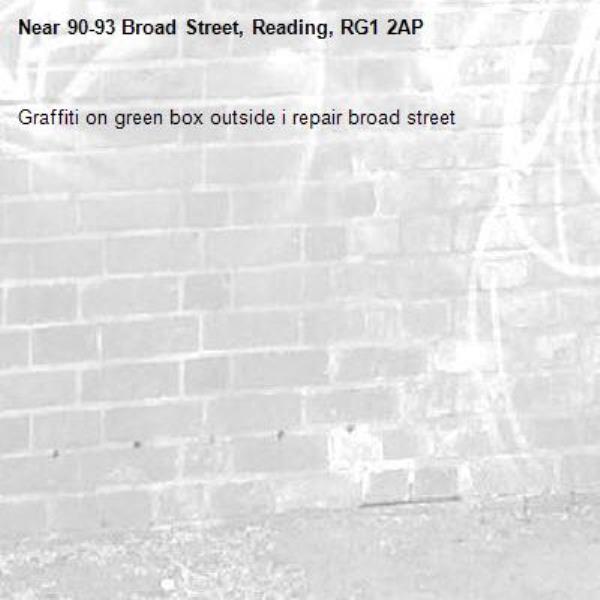 Graffiti on green box outside i repair broad street -90-93 Broad Street, Reading, RG1 2AP