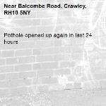 Pothole opened up again in last 24 hours -Balcombe Road, Crawley, RH10 5NY