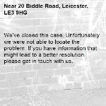 We've closed this case. Unfortunately we were not able to locate the problem. If you have information that might lead to a better resolution please get in touch with us.-20 Biddle Road, Leicester, LE3 9HG