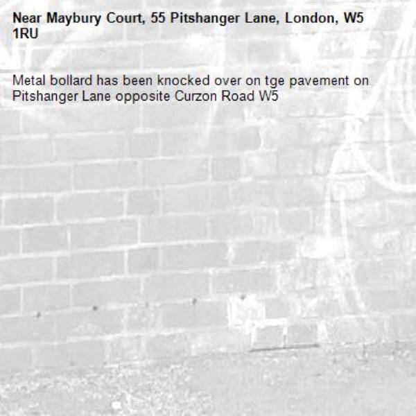 Metal bollard has been knocked over on tge pavement on Pitshanger Lane opposite Curzon Road W5-Maybury Court, 55 Pitshanger Lane, London, W5 1RU