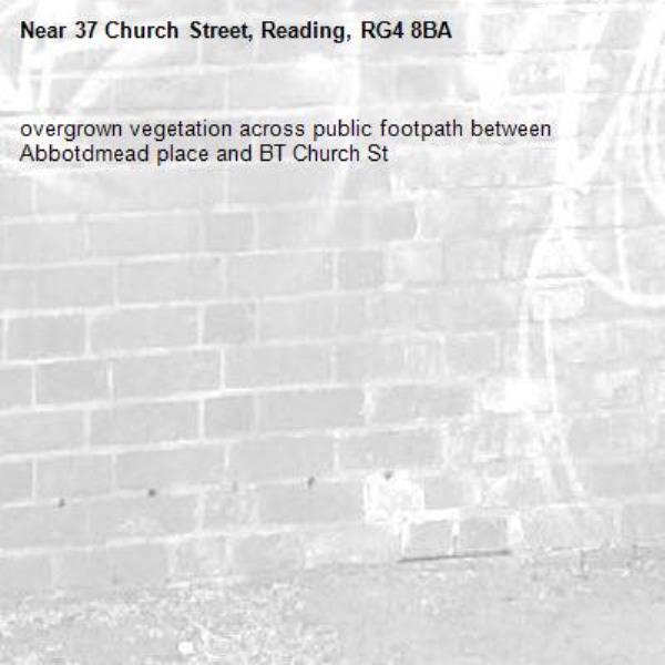 overgrown vegetation across public footpath between Abbotdmead place and BT Church St -37 Church Street, Reading, RG4 8BA
