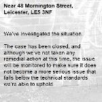 We've investigated the situation.  The case has been closed, and although we've not taken any remedial action at this time, the issue will be monitored to make sure it does not become a more serious issue that falls below the technical standards we're able to uphold. 18.2.2020-48 Mornington Street, Leicester, LE5 3NF