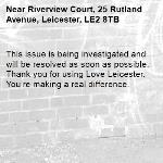 This issue is being investigated and will be resolved as soon as possible. Thank you for using Love Leicester. You're making a real difference. -Riverview Court, 25 Rutland Avenue, Leicester, LE2 8TB