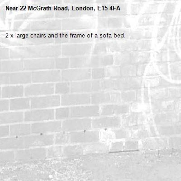 2 x large chairs and the frame of a sofa bed.-22 McGrath Road, London, E15 4FA