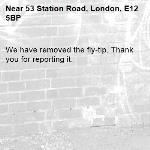 We have removed the fly-tip. Thank you for reporting it.-53 Station Road, London, E12 5BP