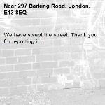 We have swept the street. Thank you for reporting it.-297 Barking Road, London, E13 8EQ