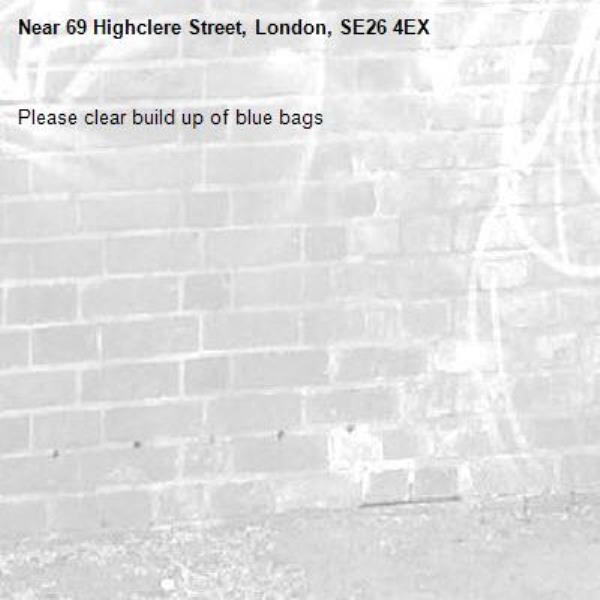 Please clear build up of blue bags-69 Highclere Street, London, SE26 4EX