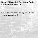 We have removed the fly-tip. Thank you for reporting it.-22 Ravenhill Rd, Upton Park, London E13 9BN, UK