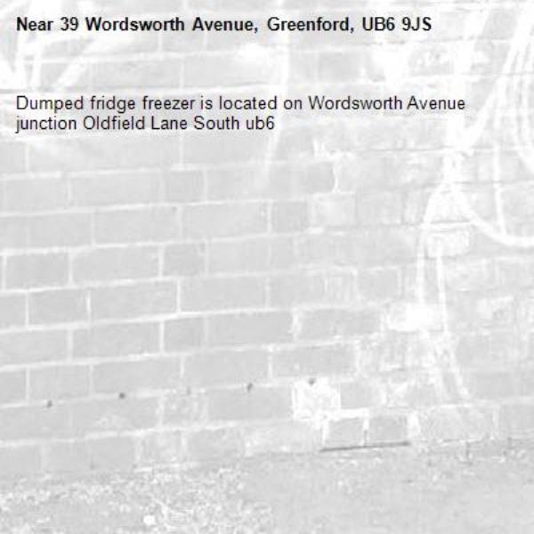 Dumped fridge freezer is located on Wordsworth Avenue junction Oldfield Lane South ub6 -39 Wordsworth Avenue, Greenford, UB6 9JS
