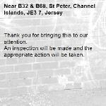 Thank you for bringing this to our attention.  An inspection will be made and the appropriate action will be taken.-B32 & B68, St Peter, Channel Islands, JE3 7, Jersey