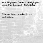 This has been reported to our contractors. -Highgate Court, 119 Highgate Lane, Farnborough, GU14 8AA
