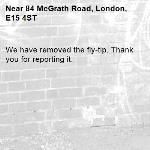 We have removed the fly-tip. Thank you for reporting it.-84 McGrath Road, London, E15 4ST