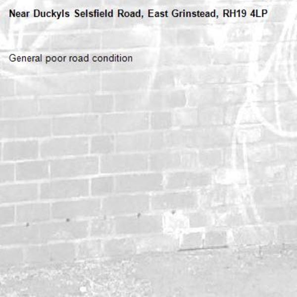 General poor road condition-Duckyls Selsfield Road, East Grinstead, RH19 4LP