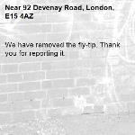 We have removed the fly-tip. Thank you for reporting it.-92 Devenay Road, London, E15 4AZ