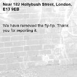 We have removed the fly-tip. Thank you for reporting it.-182 Hollybush Street, London, E13 9EB