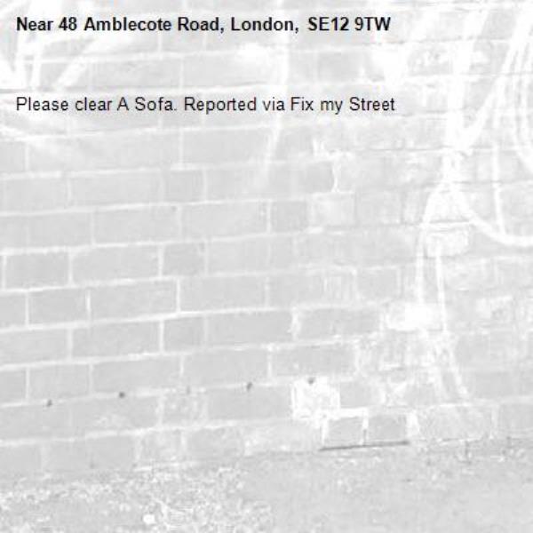 Please clear A Sofa. Reported via Fix my Street-48 Amblecote Road, London, SE12 9TW