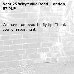 We have removed the fly-tip. Thank you for reporting it.-25 Whyteville Road, London, E7 9LP