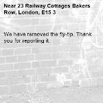 We have removed the fly-tip. Thank you for reporting it.-23 Railway Cottages Bakers Row, London, E15 3