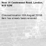 Checked location 15th August 20198 item has already been removed.-38 Castlewood Road, London, N16 6DW