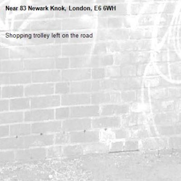 Shopping trolley left on the road-83 Newark Knok, London, E6 6WH