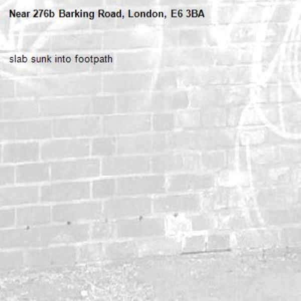 slab sunk into footpath-276b Barking Road, London, E6 3BA