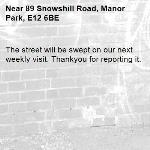 The street will be swept on our next weekly visit. Thankyou for reporting it.-89 Snowshill Road, Manor Park, E12 6BE