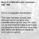 We've investigated the situation.  The case has been closed, and although we've not taken any remedial action at this time, the issue will be monitored to make sure it does not become a more serious issue that falls below the technical standards we're able to uphold. -8-10 Mill Hill Lane, Leicester, LE2 1EB