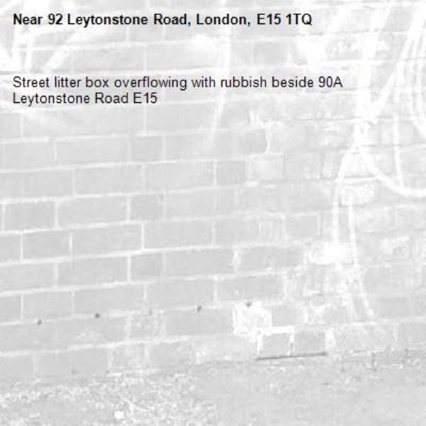 Street litter box overflowing with rubbish beside 90A Leytonstone Road E15-92 Leytonstone Road, London, E15 1TQ