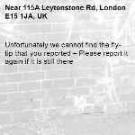 Unfortunately we cannot find the fly-tip that you reported – Please report it again if it is still there-115A Leytonstone Rd, London E15 1JA, UK