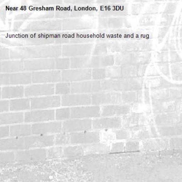 Junction of shipman road household waste and a rug -48 Gresham Road, London, E16 3DU