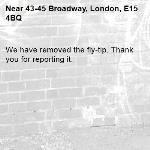 We have removed the fly-tip. Thank you for reporting it.-43-45 Broadway, London, E15 4BQ