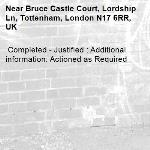 Completed - Justified : Additional information: Actioned as Required -Bruce Castle Court, Lordship Ln, Tottenham, London N17 6RR, UK
