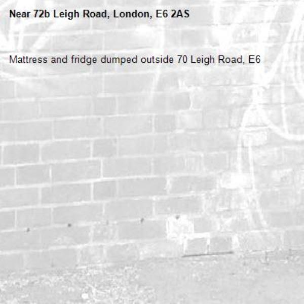Mattress and fridge dumped outside 70 Leigh Road, E6-72b Leigh Road, London, E6 2AS