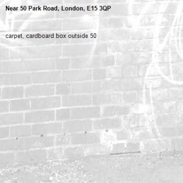 carpet, cardboard box outside 50-50 Park Road, London, E15 3QP