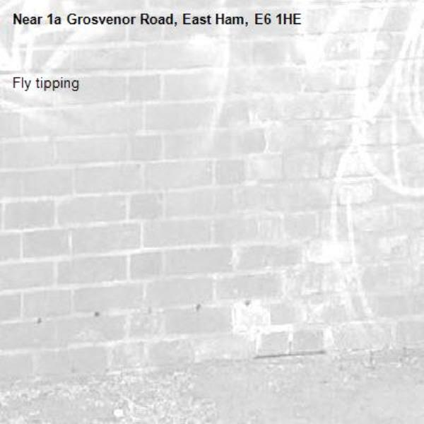 Fly tipping -1a Grosvenor Road, East Ham, E6 1HE