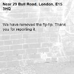 We have removed the fly-tip. Thank you for reporting it.-29 Bull Road, London, E15 3HQ