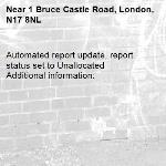 Automated report update, report status set to Unallocated Additional information:  -1 Bruce Castle Road, London, N17 8NL