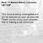 This issue is being investigated and will be resolved as soon as possible. Thank you for using Love Leicester. You're making a real difference. -14 Market Street, Leicester, LE1 6DP