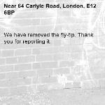 We have removed the fly-tip. Thank you for reporting it.-64 Carlyle Road, London, E12 6BP