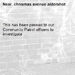 This has been passed to our Community Patrol officers to investigate - chrismas avenue aldershot