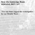 This has been logged for investigation by our Streets Team-26a Cambridge Road, Aldershot, GU11 3JY