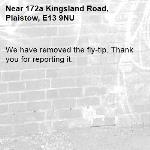 We have removed the fly-tip. Thank you for reporting it.-172a Kingsland Road, Plaistow, E13 9NU